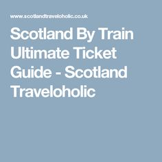 Scotland By Train Ultimate Ticket Guide - Scotland Traveloholic