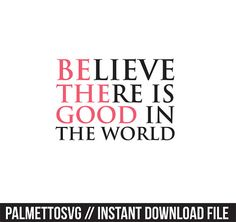 believe there is good in the world svg, Cricut Cut Files, Silhouette Cut Files  This listing is for an INSTANT DOWNLOAD. You can easily create your