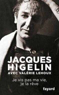 je vis pas ma vie je la rêve ,biographie d'HIGELIN