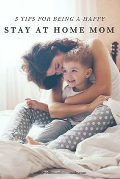 5 easy tricks to help you become a happy stay at home mom