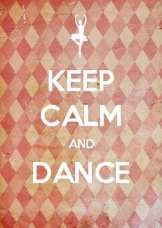 KEEP CALM AND dance