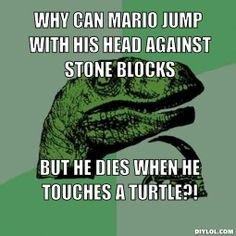 raptor memes | Why can Mario jump with his head against stone blocks, but he dies ...