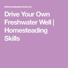 Drive Your Own Freshwater Well | Homesteading Skills