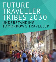 Download our new report: Future Traveller Tribes 2030: Understanding tomorrow's traveller #Tribes2030