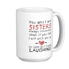 gifts for sisters I think instead of a mug maybe a big poster board... love you sister♥