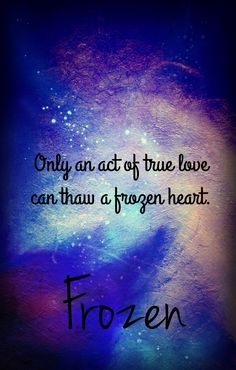 Only an act of true love can thaw a frozen heart #Disneywisdom More