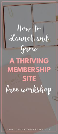 How to Launch and Grow a Thriving Membership Site - FREE Workshop!