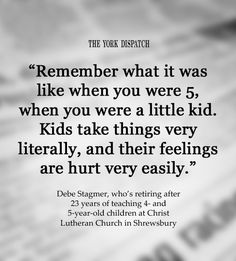 """""""Remember what it was like when you were 5, when you were a little kid. Kids take things very literally, and their feelings are hurt very easily."""" -- Debe Stagmer, who's retiring after 23 years of teaching 4- and 5-year-old children at Christ Lutheran Church in Shrewsbury (published April 18, 2012)"""