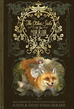 "Sketchbook ""The Other Side of the MIRROR"" by AnnieIllustrations on Etsy (by Justin and Annie Stegg Gerard) USA This is the first edition of this book, and is limited to 300 individually-numbered copies."