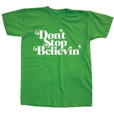 don't stop believin' Cool T Shirts, Tee Shirts, Tees, Cheap Online Shopping, Dont Stop, T Art, Book Tv, Music Tv, My Style