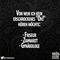 :D #Frauen #oh #Friseur #Zahnarzt #Gynäkologe #Lachenistgesund #lustig #sprüche…
