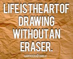 Vivir es el arte de dibujar sin un borrador.