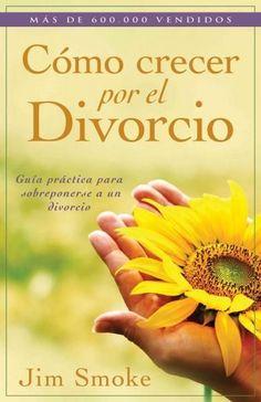 Como crecer por el divorcio/ Growing Through Divorce: Guia practica para sobreponerse a un divoricio