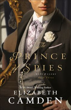 The Prince of Spies by: Elizabeth Camden Great Books, New Books, Books To Read, Historical Romance, Historical Fiction, The Reader, The Journey, Man About Town, Charming Man