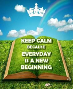 KEEP CALM BECAUSE EVERYDAY IS A NEW BEGINNING - created by eleni