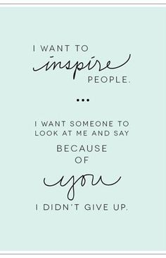 I want to inspire people...I want someone to look at me and say because of you I didn't give up #YouQueen #quotes