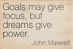 """Goals may give focus, but dreams give power.""  @John	C Maxwell #LeadersNW #Leadership"