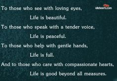 To Those Who See With Loving Eyes, Life Is...