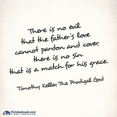 The Prodigal God: Recovering the Heart of the Christian Faith by Timothy Keller Word Of Grace, Word Of Faith, Tim Keller Quotes, Quotes To Live By, Me Quotes, Jesus Book, Timothy Keller, Spiritual Words, Positive Sayings