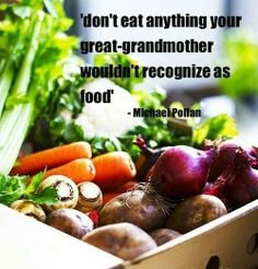 Don't eat anything your great-grandmother wouldn't recognize as food.