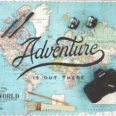 Adventure is out there, go get it!