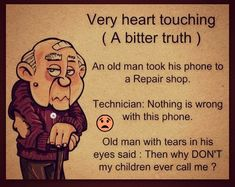 Love your parents and treat them with care. We are so busy growing up, we often forget they are also growing old. Please care for them......