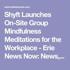 Shyft Launches On-Site Group Mindfulness Meditations for the Workplace - Erie News Now: News, Weather & Sports   WICU 12 & WSEE