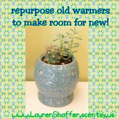Want new Scentsy warmers but don't know what to do with your old warmers? Repurpose!!! Turn the warmers into pots for plants!!! Shop for new warmers at www.LaurenShaffer.scentsy.us