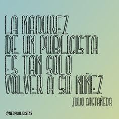 """""""La madurez de un #publicista es tan solo volver a su niñez"""""""