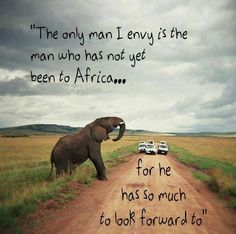 """""""The only man I envy is the man who has not yet been to Africa...for he has so much to look forward to"""" #yankinaustralia #africa"""