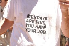 Always thought that, I am so happy every monday that i can start working with what I love again!