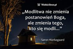 Modlitwa nie zmienia postanowień Boga... #Kierkegaard-Soren-Aabye, #Modlitwa The Golden Mean, What I Want, Quotes About God, My Way, Holy Spirit, Catholic, Religion, Wisdom, Faith