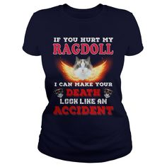 If You Hurt My RAGDOLL Death #gift #ideas #Popular #Everything #Videos #Shop #Animals #pets #Architecture #Art #Cars #motorcycles #Celebrities #DIY #crafts #Design #Education #Entertainment #Food #drink #Gardening #Geek #Hair #beauty #Health #fitness #History #Holidays #events #Home decor #Humor #Illustrations #posters #Kids #parenting #Men #Outdoors #Photography #Products #Quotes #Science #nature #Sports #Tattoos #Technology #Travel #Weddings #Women