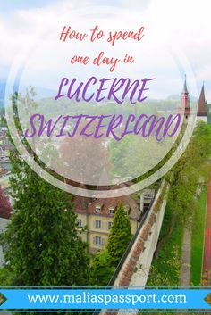 A great 24-hour itinerary for Lucerne, Switzerland! Visit www.maliaspassport.com for more great travel tips!