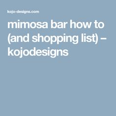 mimosa bar how to (and shopping list) – kojodesigns