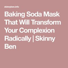 Baking Soda Mask That Will Transform Your Complexion Radically | Skinny Ben