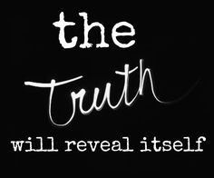 People always find ways to manipulate and twist words to fit their own ambitious needs, but the truth can't and will not ever be changed no matter how hard someone tries to hide it. It will always reveal itself in the end, just have to give it a chance to be heard.
