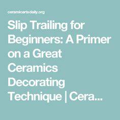 Slip Trailing for Beginners: A Primer on a Great Ceramics Decorating Technique | Ceramic Arts Daily