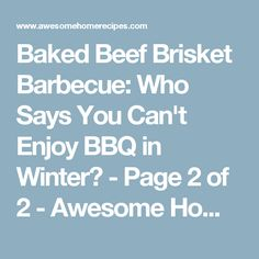 Baked Beef Brisket Barbecue: Who Says You Can't Enjoy BBQ in Winter? - Page 2 of 2 - Awesome Home Recipes