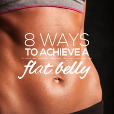 8 Ways To Achieve A Flat Belly  #flatbellyworkout