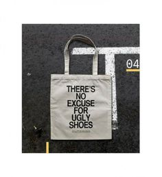 """Canvas Tote Bag """"There's no excuse for ugly shoes"""" - From Lisbon, a 100% cotton canvas tote bags, hand sewn and screen printed by hand."""