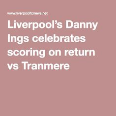 Liverpool's Danny Ings celebrates scoring on return vs Tranmere Liverpool Fc, Scores, Celebrities, Face, Celebs, The Face, Faces, Celebrity