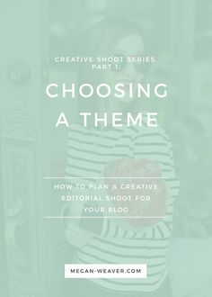 The first step to planning a creative editorial shoot for you blog is choosing a theme! In the first part of my 4-part series, I