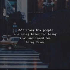 We live in a very backward world. I refuse to be fake.