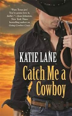 Guilty Pleasures Book Reviews: Review - Catch Me A Cowboy (Deep In the Heart of Texas #3) by Katie Lane