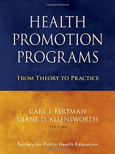 Health Promotion Programs: From Theory to Practice by Society for Public Health Education (SOPHE) Health Promotion Programs, Psychiatric Mental Health Nursing, What Is Health, Nursing Books, Care Organization, Health Organizations, Psychiatry, Health Education, Public Health