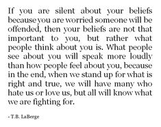If you are silent about your beliefs because you are worried someone will be offended, then your beliefs are not that important to you but rather what people think about you is. Bible Quotes, Bible Verses, Me Quotes, Cool Words, Wise Words, Encouragement, Thing 1, Christian Quotes, Beautiful Words