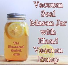 Vacuum Seal Mason Jar with  Hand Vacuum Pump - Food Storage Skills - Homesteading - The Homestead Survival.Com