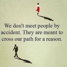 We don't meet people by accident.
