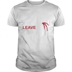 I Love ALWAYS LEAVE NOTE T shirts
